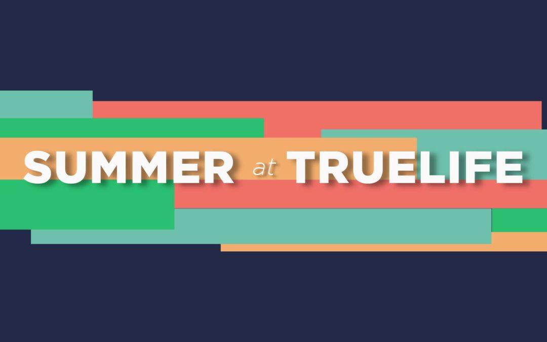 Summer at True Life – Part 8